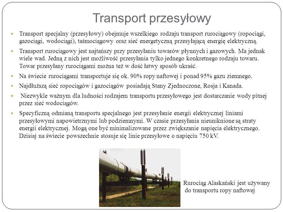Transport przesyłowy Transport specjalny (przesyłowy) obejmuje wszelkiego rodzaju transport rurociągowy (ropociągi, gazociągi, wodociągi), taśmociągowy oraz sieć energetyczną przesyłającą energię elektryczną.