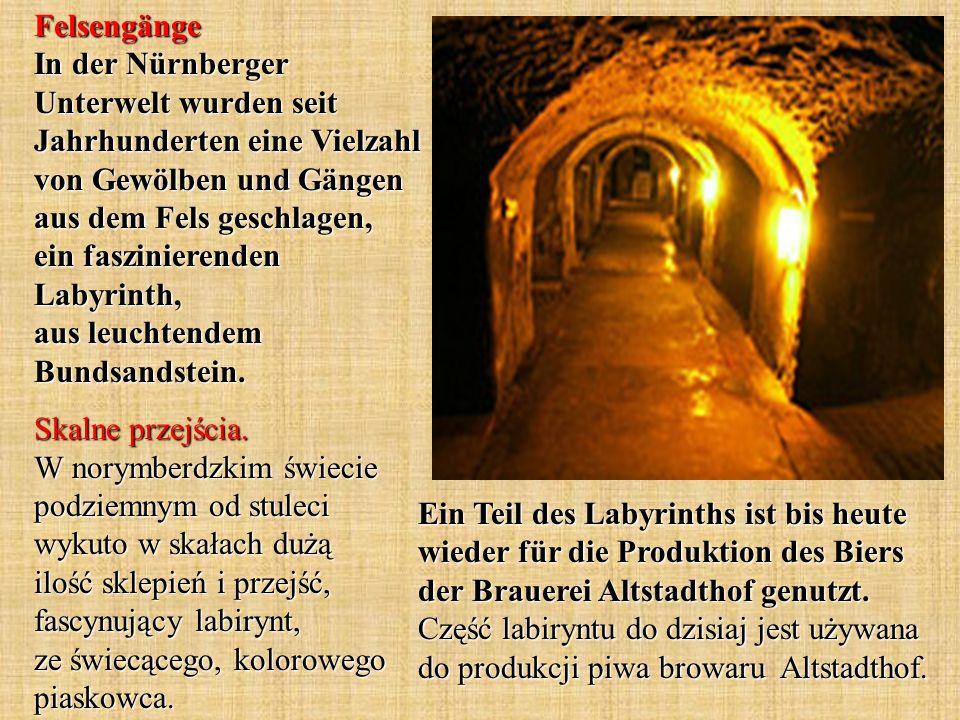 Felsengänge In der Nürnberger Unterwelt wurden seit Jahrhunderten eine Vielzahl von Gewölben und Gängen aus dem Fels geschlagen, ein faszinierenden Labyrinth, aus leuchtendem Bundsandstein.