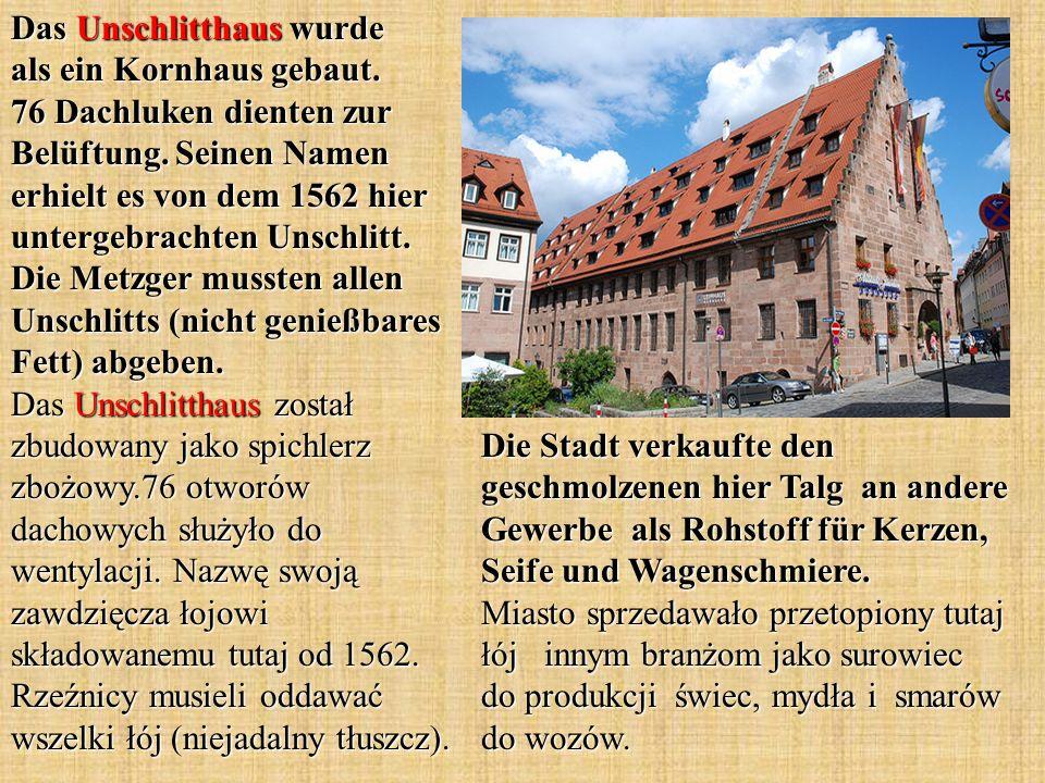 Das Unschlitthaus wurde als ein Kornhaus gebaut. 76 Dachluken dienten zur Belüftung.