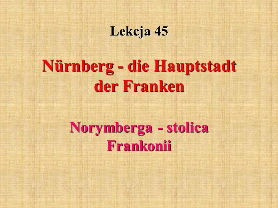 Lekcja 45 Nürnberg - die Hauptstadt der Franken Norymberga - stolica Frankonii