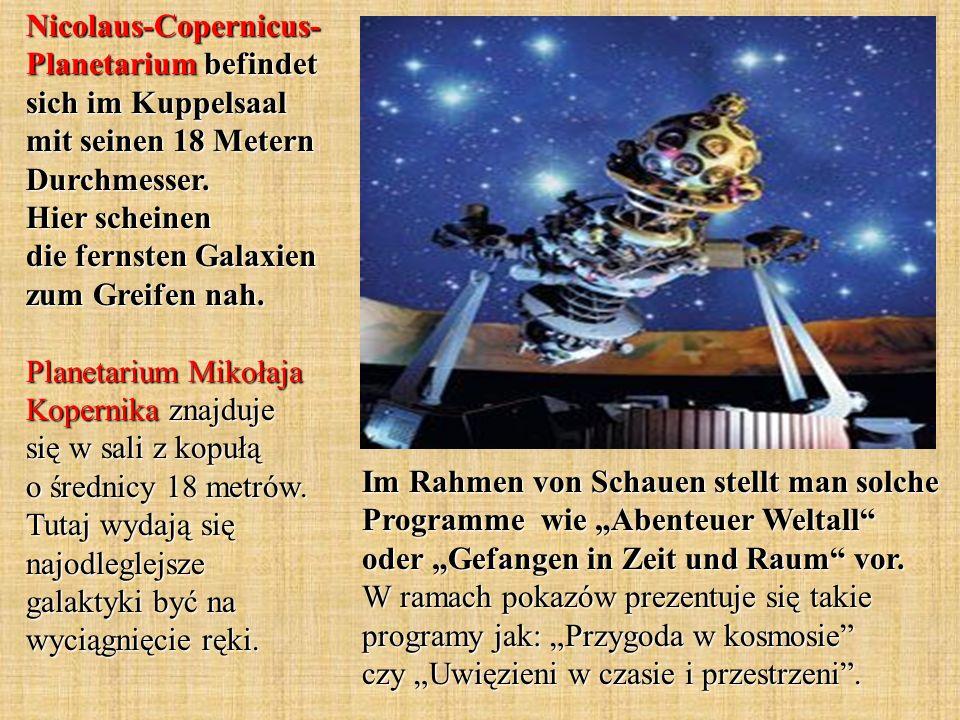Nicolaus-Copernicus- Planetarium befindet sich im Kuppelsaal mit seinen 18 Metern Durchmesser.