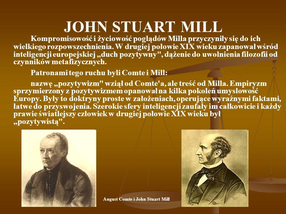 JOHN STUART MILL Kompromisowość i życiowość poglądów Milla przyczyniły się do ich wielkiego rozpowszechnienia. W drugiej połowie XIX wieku zapanował w