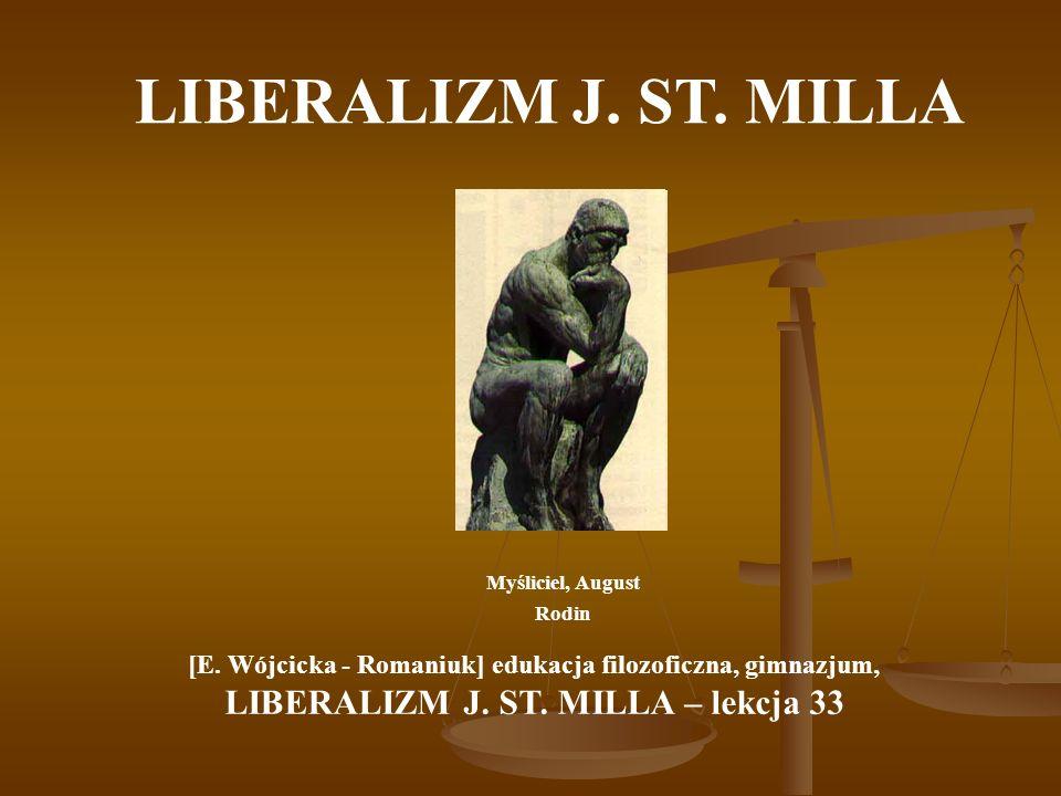 LIBERALIZM J. ST. MILLA Myśliciel, August Rodin [E. Wójcicka - Romaniuk] edukacja filozoficzna, gimnazjum, LIBERALIZM J. ST. MILLA – lekcja 33