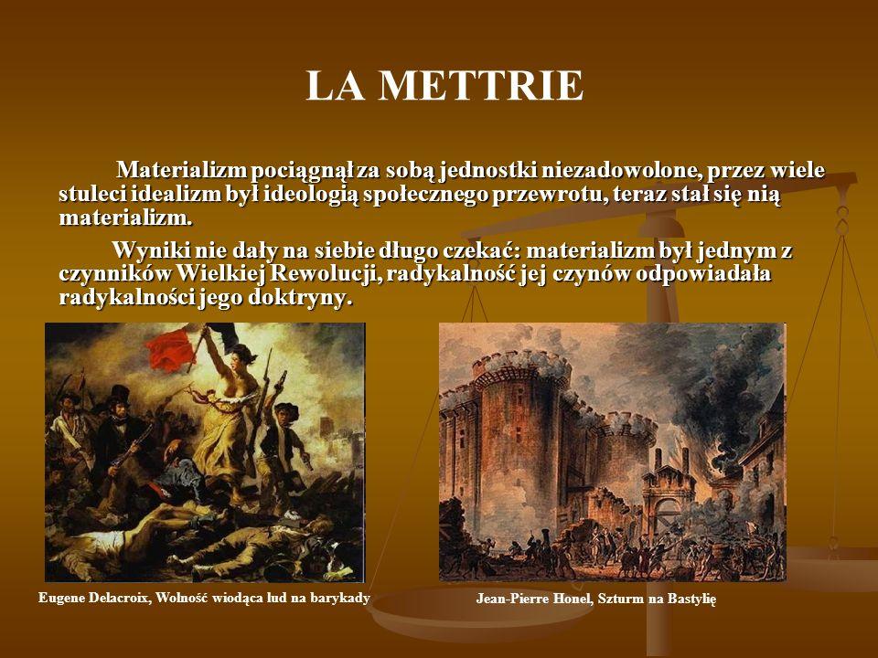 LA METTRIE Materializm pociągnął za sobą jednostki niezadowolone, przez wiele stuleci idealizm był ideologią społecznego przewrotu, teraz stał się nią
