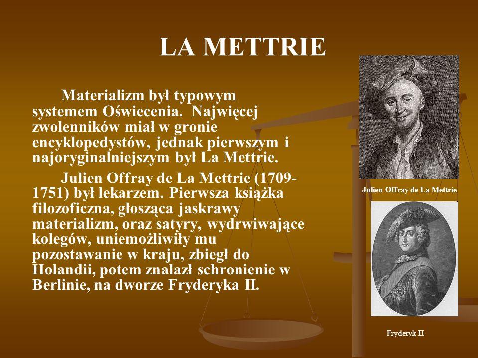 LA METTRIE La Mettrie twierdził, że jeśli nawet Bóg istnieje, to nie wynika stąd obowiązek kultu ani jakiegoś szczególnego trybu życia.