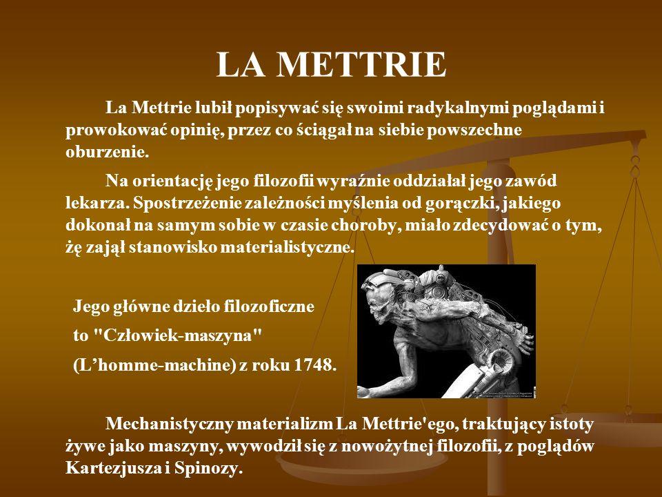 LA METTRIE La Mettrie lubił popisywać się swoimi radykalnymi poglądami i prowokować opinię, przez co ściągał na siebie powszechne oburzenie. Na orient