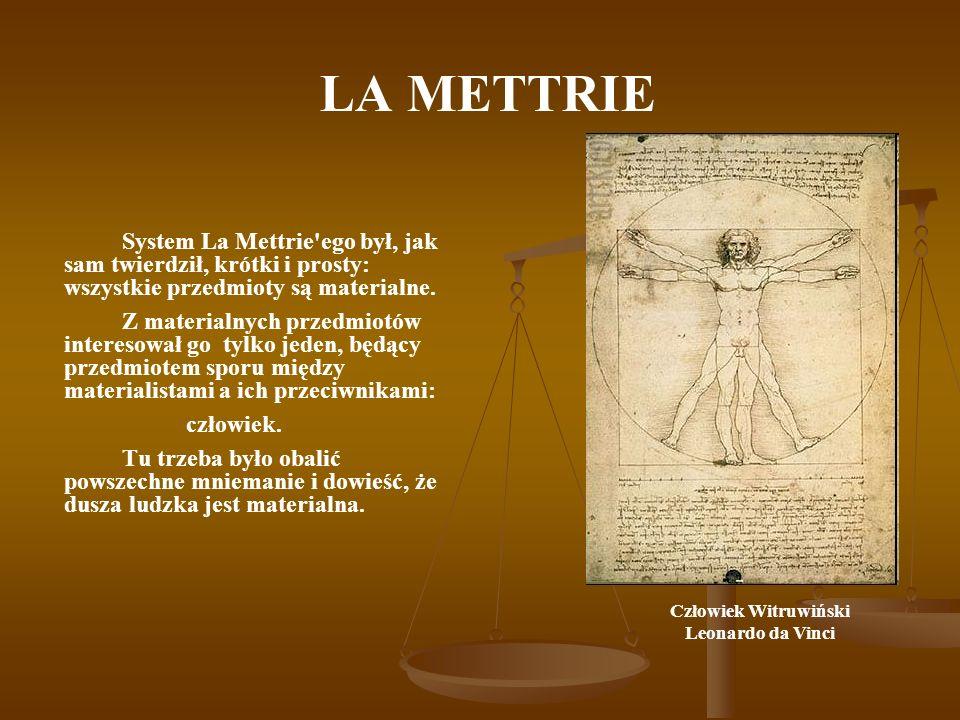 LA METTRIE System La Mettrie'ego był, jak sam twierdził, krótki i prosty: wszystkie przedmioty są materialne. Z materialnych przedmiotów interesował g