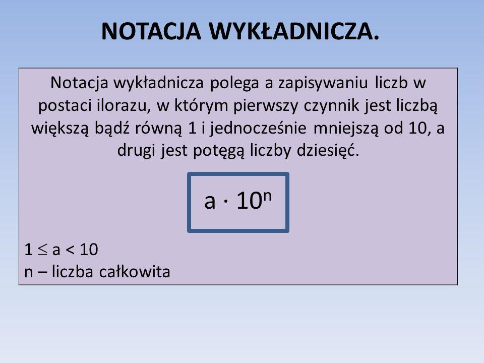 Notacja wykładnicza polega a zapisywaniu liczb w postaci ilorazu, w którym pierwszy czynnik jest liczbą większą bądź równą 1 i jednocześnie mniejszą o