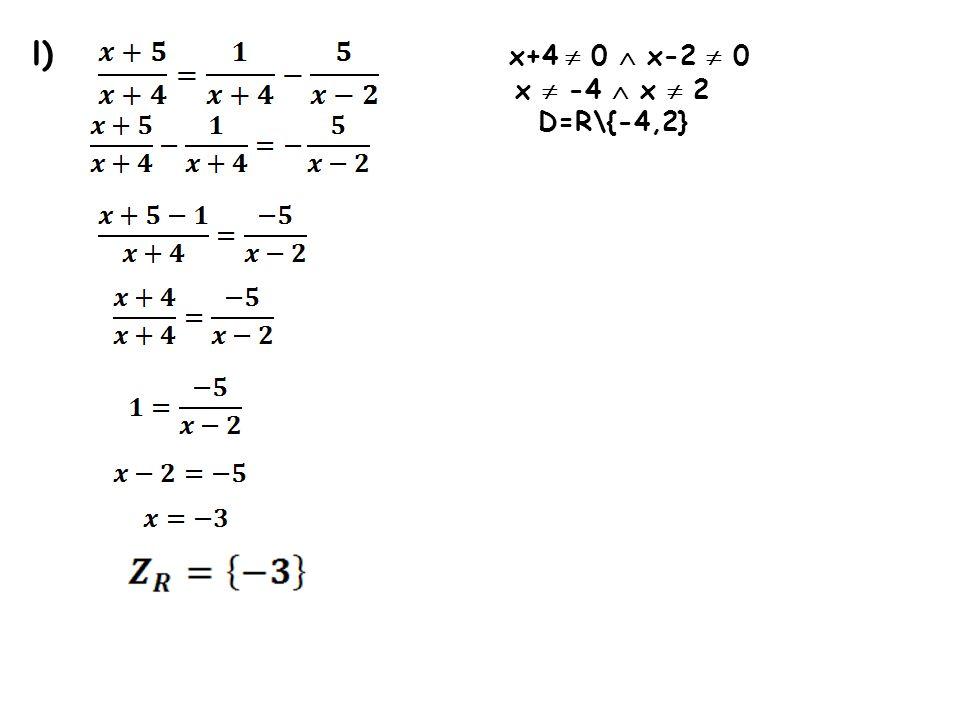 l) x+4 0 x-2 0 x -4 x 2 D=R\{-4,2}