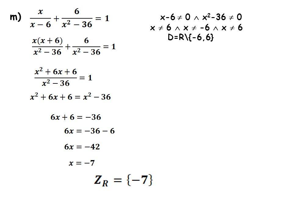m) x-6 0 x 2 -36 0 x 6 x -6 x 6 D=R\{-6,6}