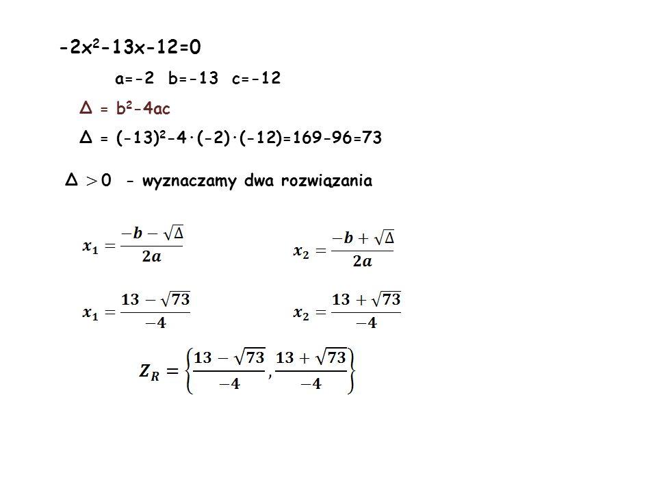 f) D=R\{-1,1} x 2 +6x+5=0 a=1 b=6 c=5 Δ = b 2 -4ac Δ = 6 2 -4·1·5=36-20=16 Δ > 0 - wyznaczamy dwa rozwiązania - rozwiązanie nie należy do dziedziny