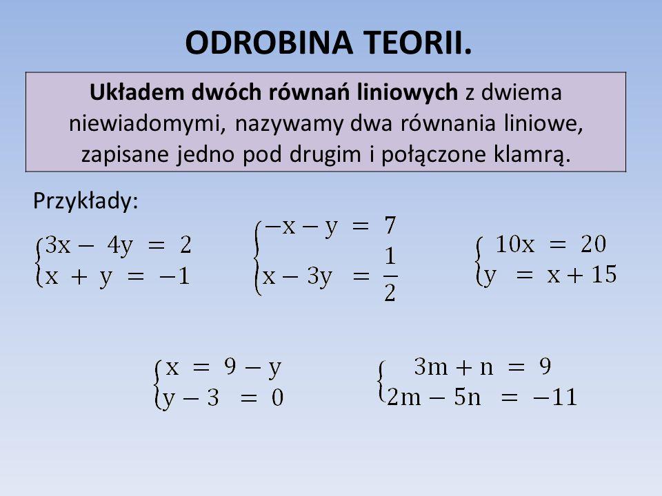 ODROBINA TEORII. Układem dwóch równań liniowych z dwiema niewiadomymi, nazywamy dwa równania liniowe, zapisane jedno pod drugim i połączone klamrą. Pr