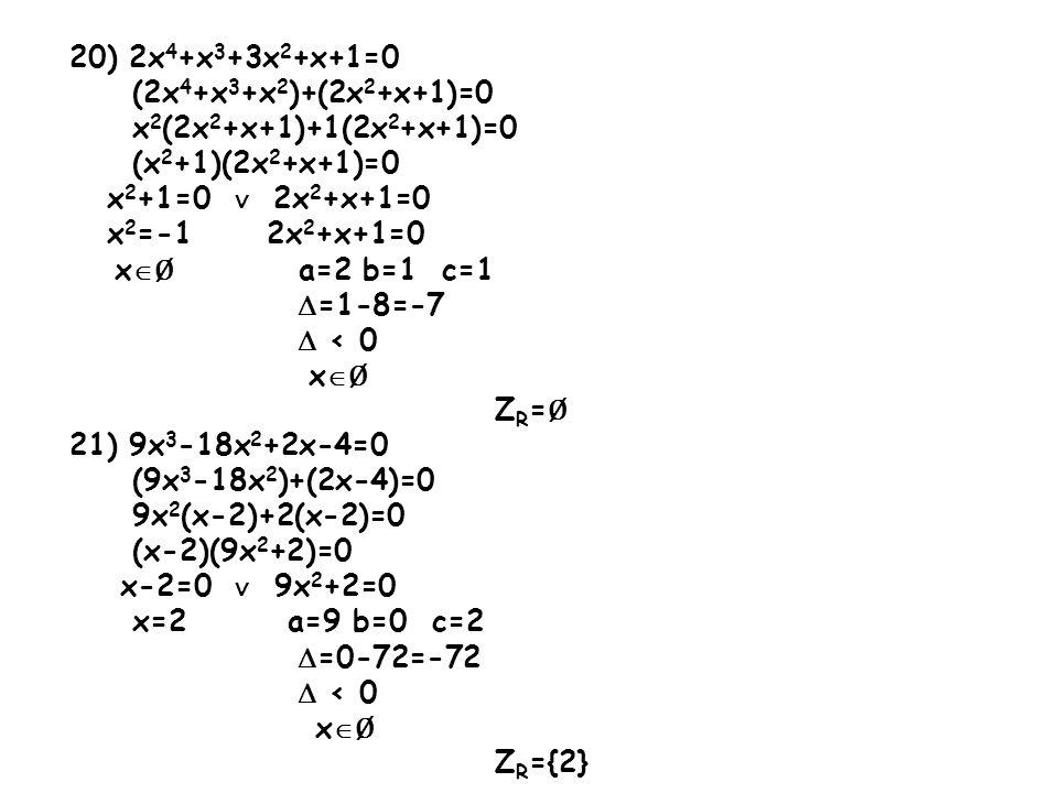 20) 2x 4 +x 3 +3x 2 +x+1=0 (2x 4 +x 3 +x 2 )+(2x 2 +x+1)=0 x 2 (2x 2 +x+1)+1(2x 2 +x+1)=0 (x 2 +1)(2x 2 +x+1)=0 x 2 +1=0 2x 2 +x+1=0 x 2 =-1 2x 2 +x+1