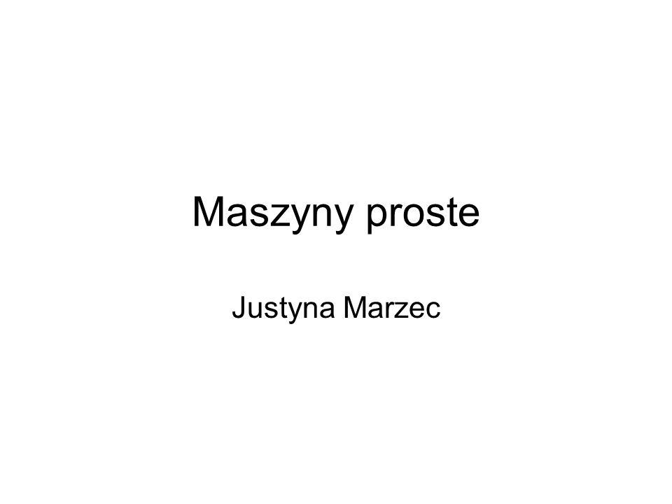 Maszyny proste Justyna Marzec