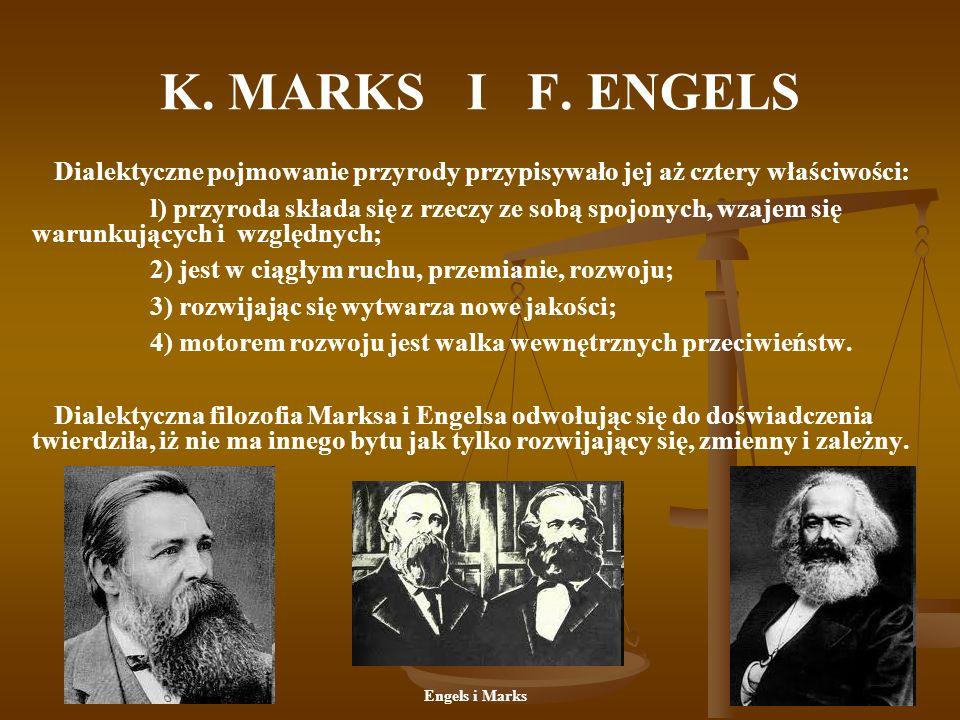 K. MARKS I F. ENGELS Dialektyczne pojmowanie przyrody przypisywało jej aż cztery właściwości: l) przyroda składa się z rzeczy ze sobą spojonych, wzaje