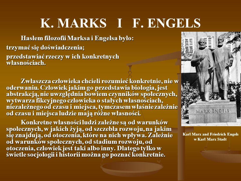 K. MARKS I F. ENGELS Hasłem filozofii Marksa i Engelsa było: Hasłem filozofii Marksa i Engelsa było: trzymać się doświadczenia; przedstawiać rzeczy w