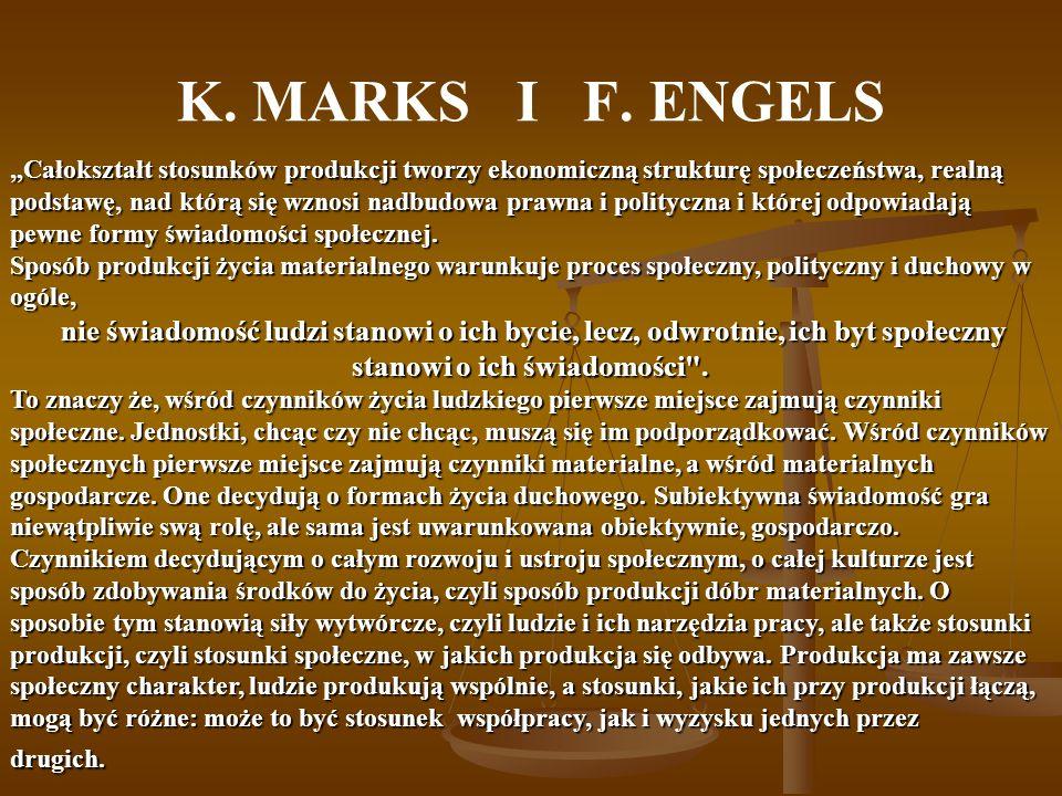 K. MARKS I F. ENGELS Całokształt stosunków produkcji tworzy ekonomiczną strukturę społeczeństwa, realną podstawę, nad którą się wznosi nadbudowa prawn