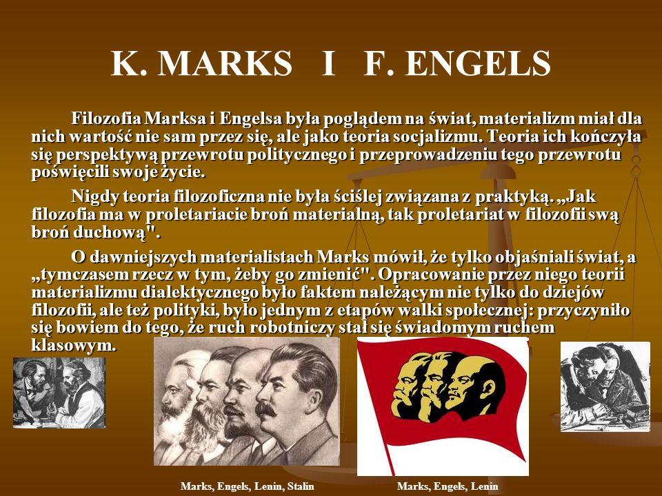K. MARKS I F. ENGELS Filozofia Marksa i Engelsa była poglądem na świat, materializm miał dla nich wartość nie sam przez się, ale jako teoria socjalizm