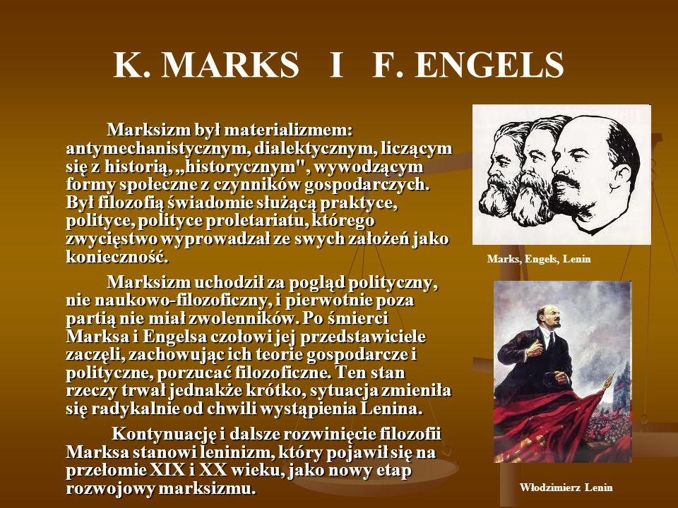 K. MARKS I F. ENGELS Marksizm był materializmem: antymechanistycznym, dialektycznym, liczącym się z historią, historycznym