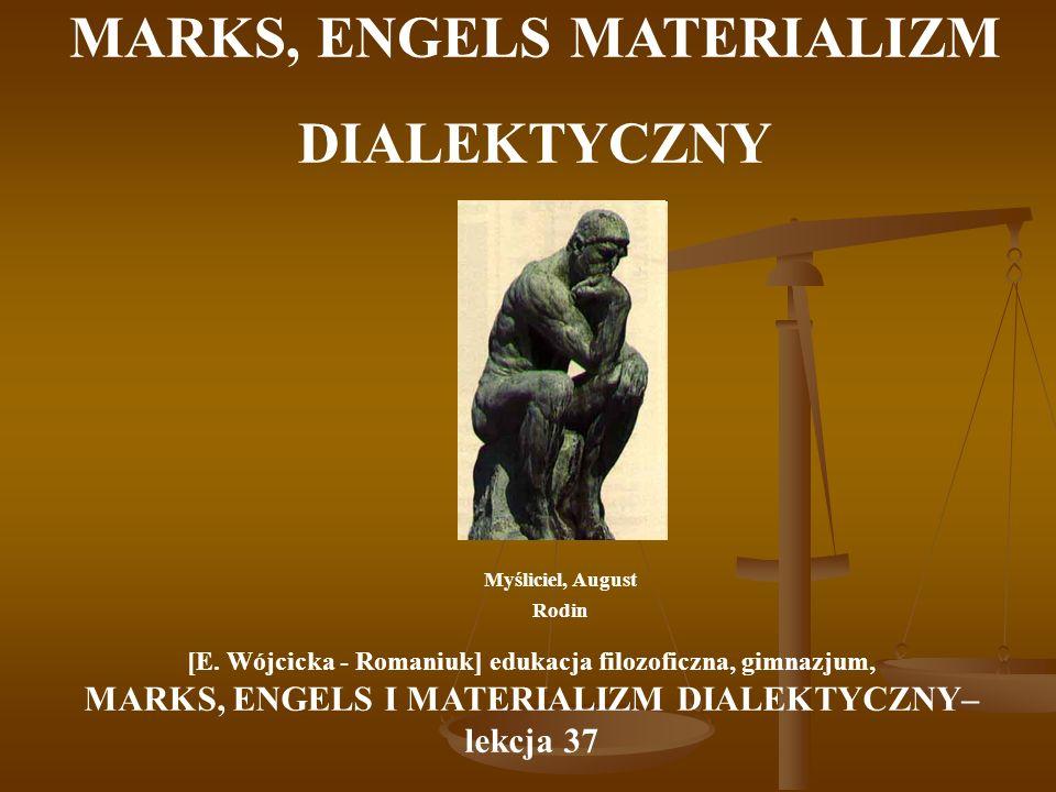 Myśliciel, August Rodin [E. Wójcicka - Romaniuk] edukacja filozoficzna, gimnazjum, MARKS, ENGELS I MATERIALIZM DIALEKTYCZNY– lekcja 37 MARKS, ENGELS M