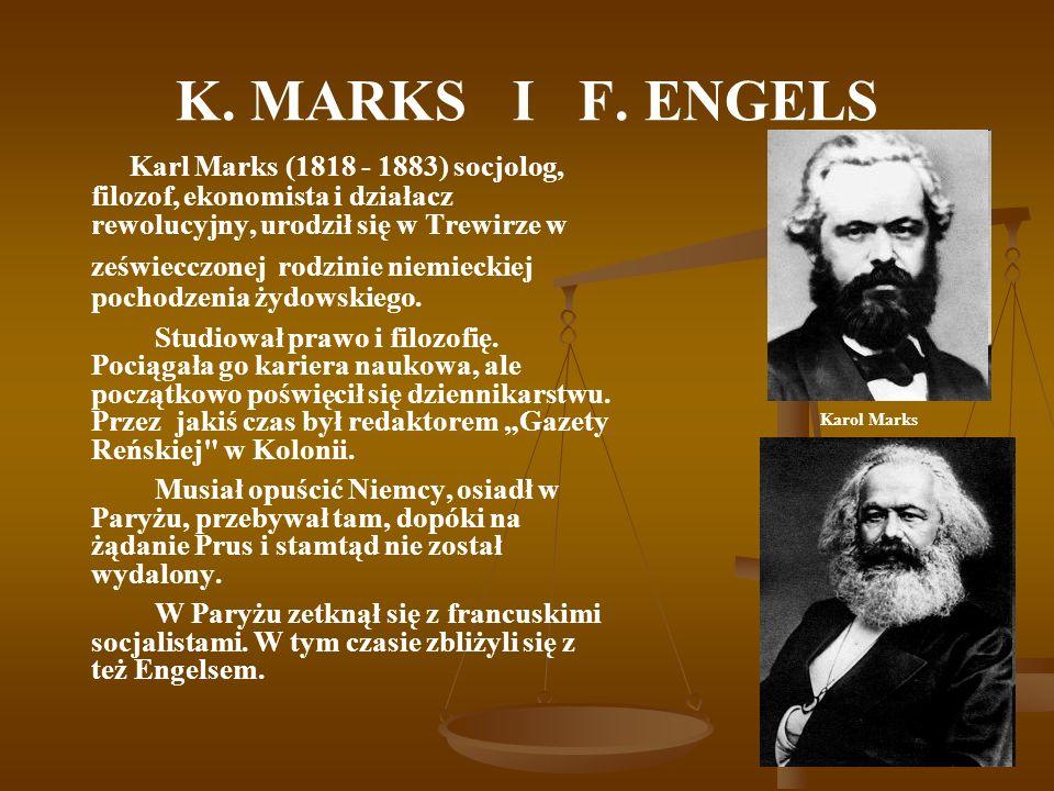 K. MARKS I F. ENGELS Karl Marks (1818 - 1883) socjolog, filozof, ekonomista i działacz rewolucyjny, urodził się w Trewirze w zeświecczonej rodzinie ni