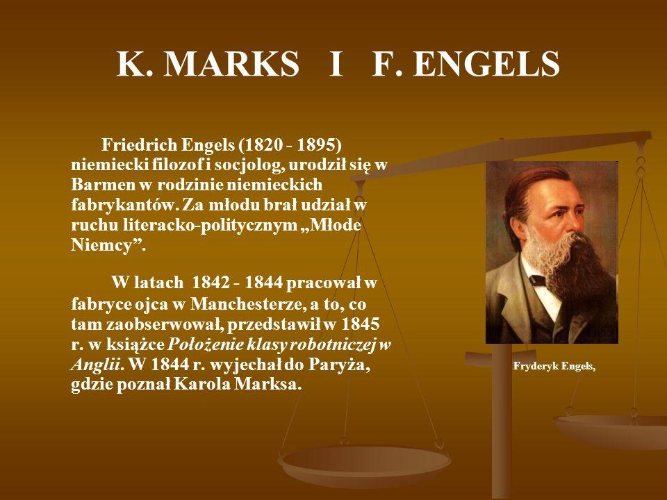 K. MARKS I F. ENGELS Friedrich Engels (1820 - 1895) niemiecki filozof i socjolog, urodził się w Barmen w rodzinie niemieckich fabrykantów. Za młodu br