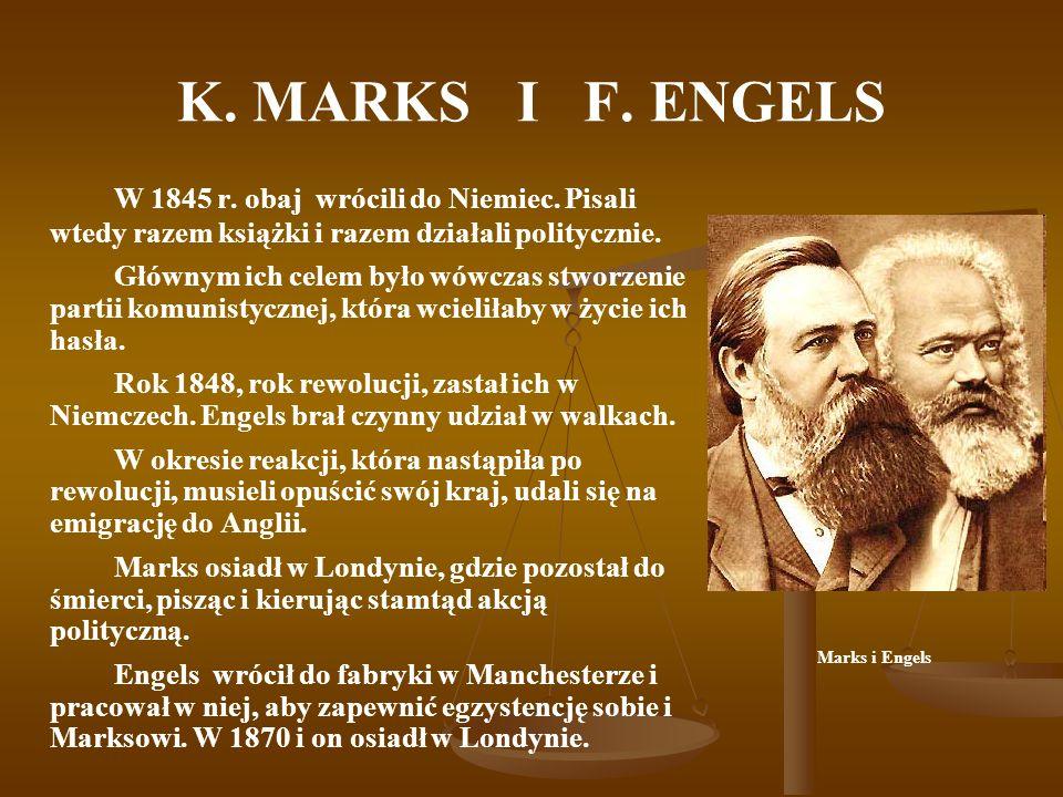 K. MARKS I F. ENGELS W 1845 r. obaj wrócili do Niemiec. Pisali wtedy razem książki i razem działali politycznie. Głównym ich celem było wówczas stworz