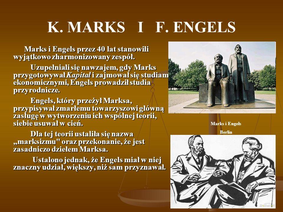 K. MARKS I F. ENGELS Marks i Engels przez 40 lat stanowili wyjątkowo zharmonizowany zespół. Marks i Engels przez 40 lat stanowili wyjątkowo zharmonizo