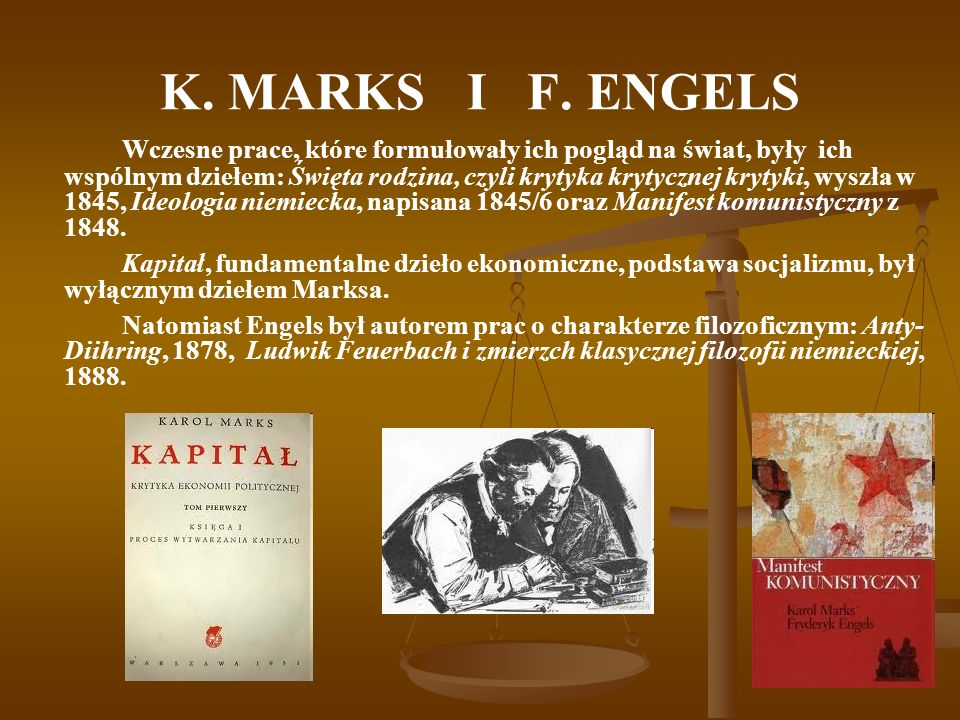 K. MARKS I F. ENGELS Wczesne prace, które formułowały ich pogląd na świat, były ich wspólnym dziełem: Święta rodzina, czyli krytyka krytycznej krytyki
