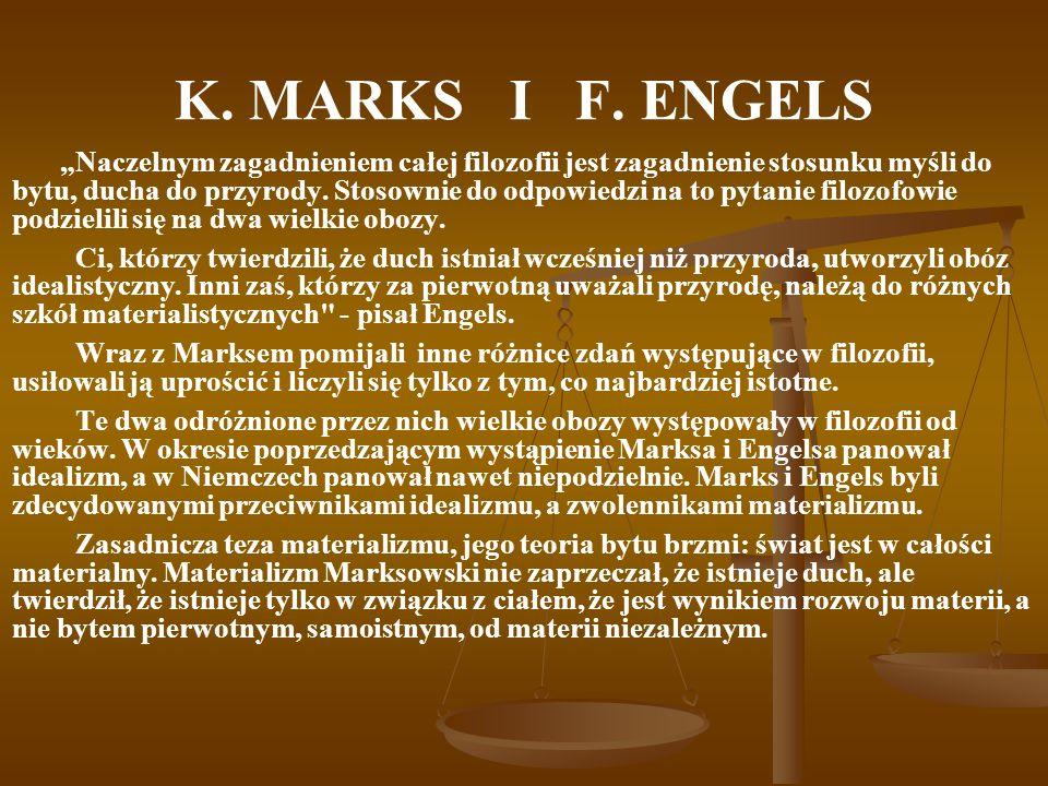 K. MARKS I F. ENGELS Naczelnym zagadnieniem całej filozofii jest zagadnienie stosunku myśli do bytu, ducha do przyrody. Stosownie do odpowiedzi na to