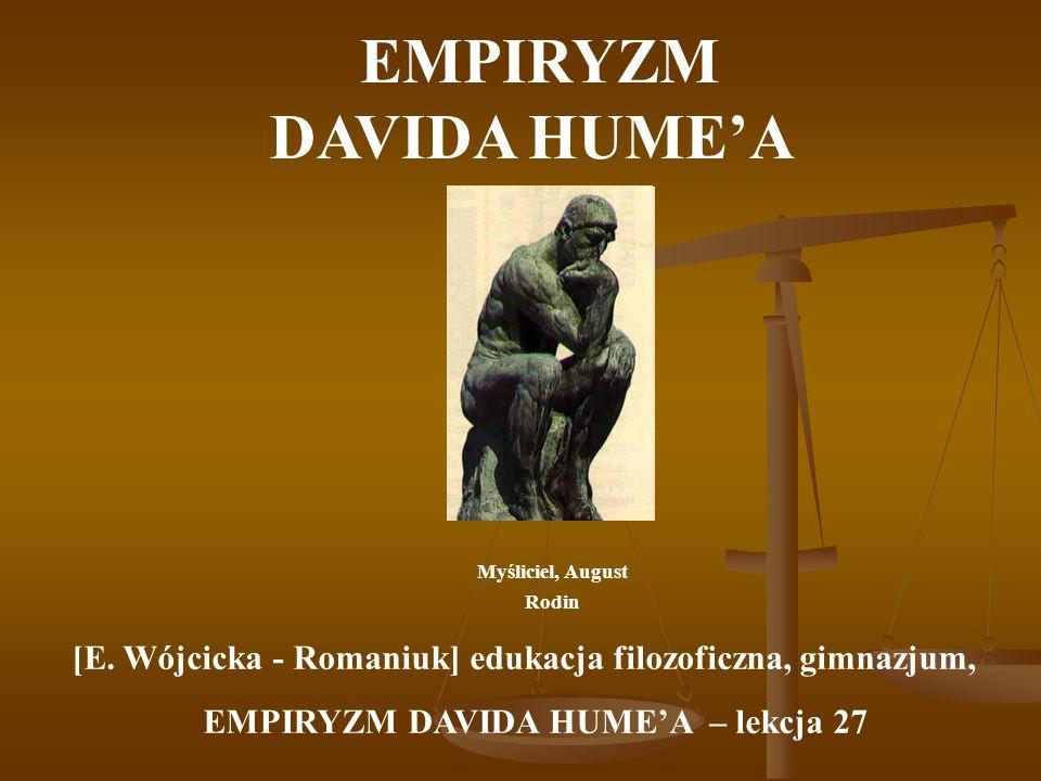 EMPIRYZM DAVIDA HUMEA Myśliciel, August Rodin [E. Wójcicka - Romaniuk] edukacja filozoficzna, gimnazjum, EMPIRYZM DAVIDA HUMEA – lekcja 27