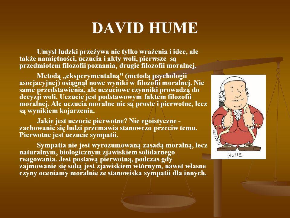 DAVID HUME Umysł ludzki przeżywa nie tylko wrażenia i idee, ale także namiętności, uczucia i akty woli, pierwsze są przedmiotem filozofii poznania, dr