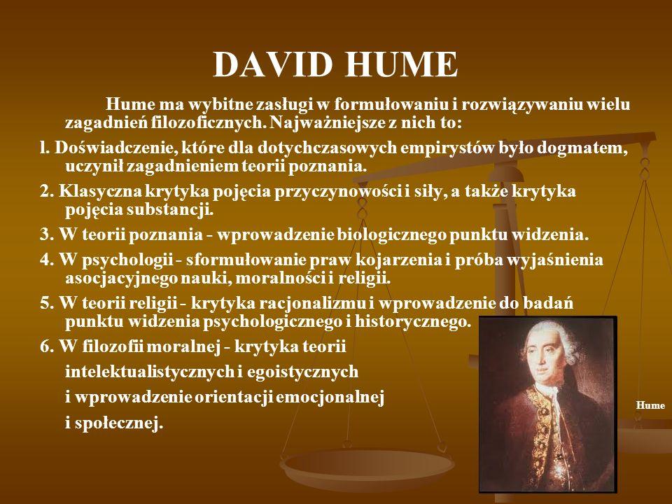 DAVID HUME Hume ma wybitne zasługi w formułowaniu i rozwiązywaniu wielu zagadnień filozoficznych. Najważniejsze z nich to: l. Doświadczenie, które dla
