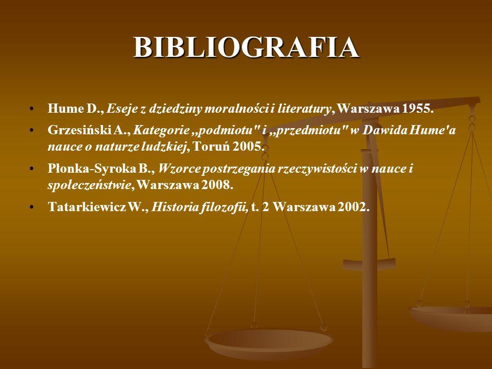 BIBLIOGRAFIA Hume D., Eseje z dziedziny moralności i literatury, Warszawa 1955. Grzesiński A., Kategorie,,podmiotu