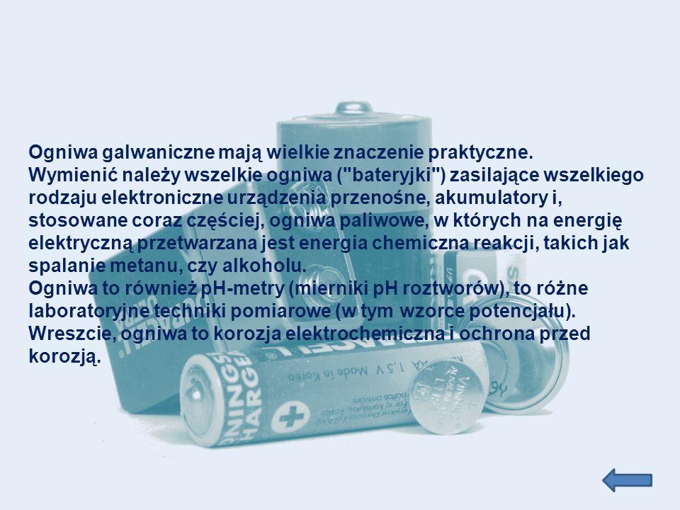 Ogniwa galwaniczne mają wielkie znaczenie praktyczne. Wymienić należy wszelkie ogniwa (