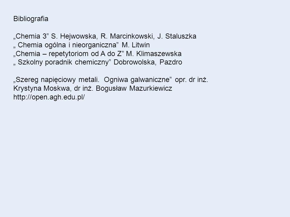 Bibliografia Chemia 3 S. Hejwowska, R. Marcinkowski, J. Staluszka Chemia ogólna i nieorganiczna M. Litwin Chemia – repetytoriom od A do Z M. Klimaszew
