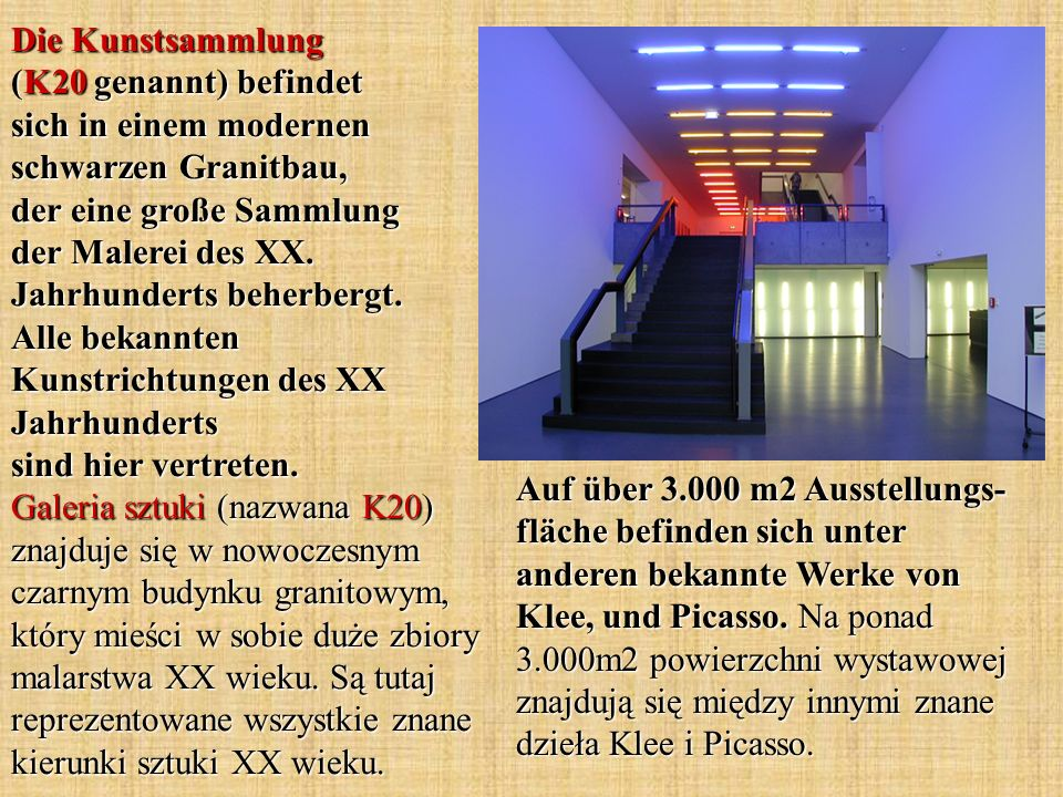 Die Kunstsammlung (K20 genannt) befindet sich in einem modernen schwarzen Granitbau, der eine große Sammlung der Malerei des XX. Jahrhunderts beherber