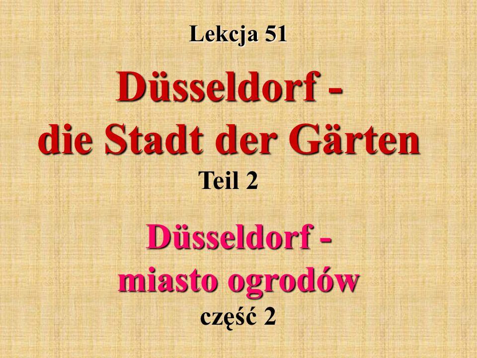 Lekcja 51 Düsseldorf - die Stadt der Gärten Düsseldorf - die Stadt der Gärten Teil 2 Düsseldorf - miasto ogrodów Düsseldorf - miasto ogrodów część 2