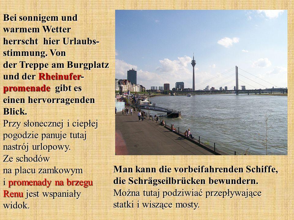 Bei sonnigem und warmem Wetter herrscht hier Urlaubs- stimmung. Von der Treppe am Burgplatz und der Rheinufer- promenade gibt es einen hervorragenden