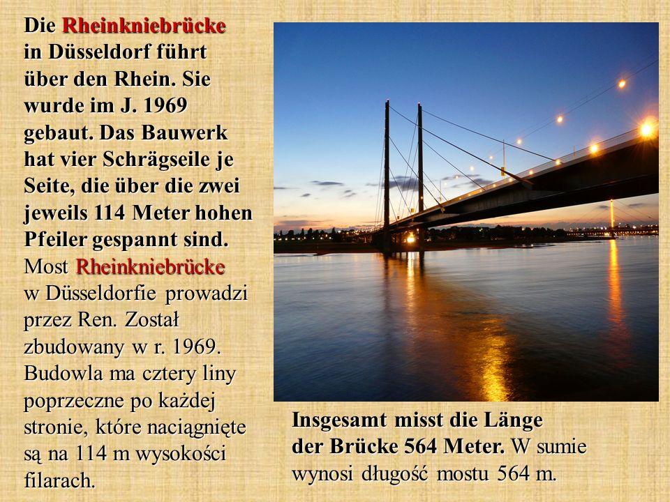 Die Rheinkniebrücke in Düsseldorf führt über den Rhein. Sie wurde im J. 1969 gebaut. Das Bauwerk hat vier Schrägseile je Seite, die über die zwei jewe