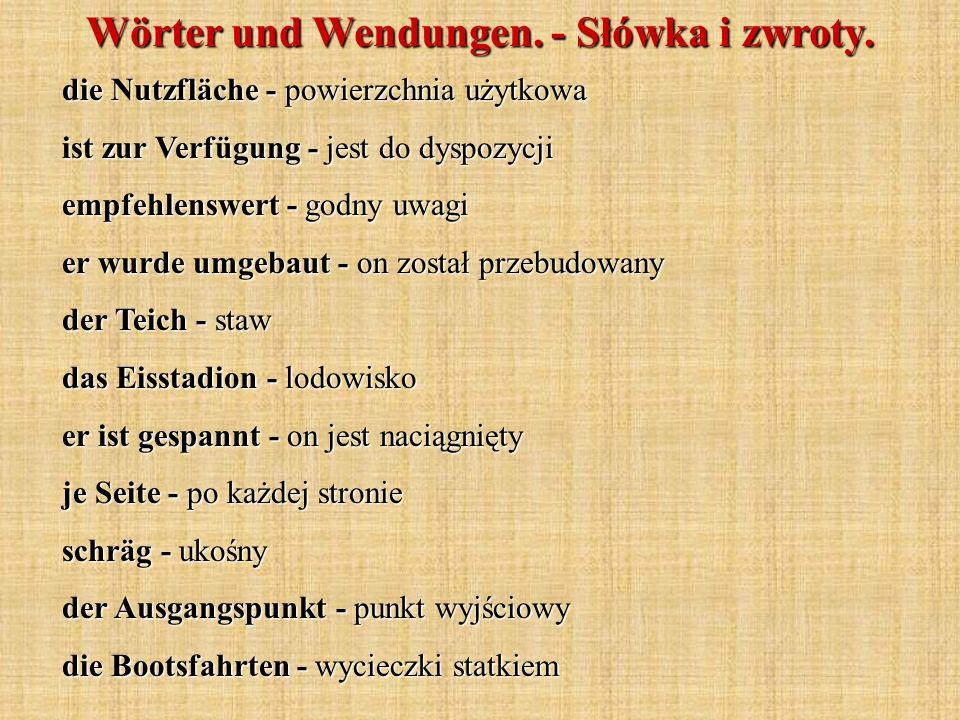Wörter und Wendungen. - Słówka i zwroty. die Nutzfläche - powierzchnia użytkowa ist zur Verfügung - jest do dyspozycji empfehlenswert - godny uwagi er