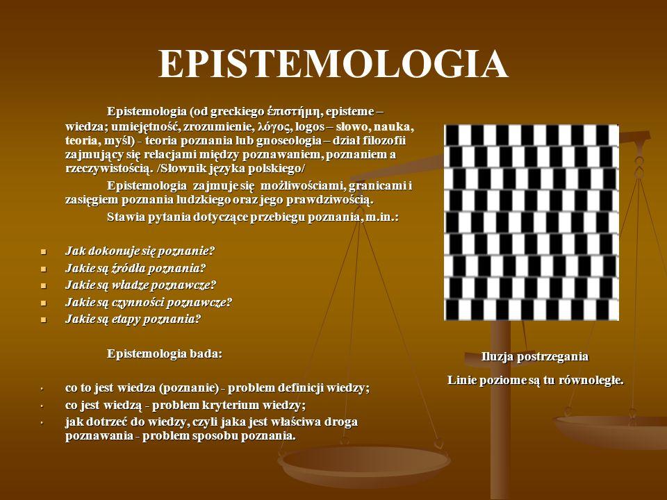 EPISTEMOLOGIA Epistemologia (od greckiego πιστήμη, episteme – wiedza; umiejętność, zrozumienie, λόγος, logos – myśl) - teoria poznania lub gnoseologia