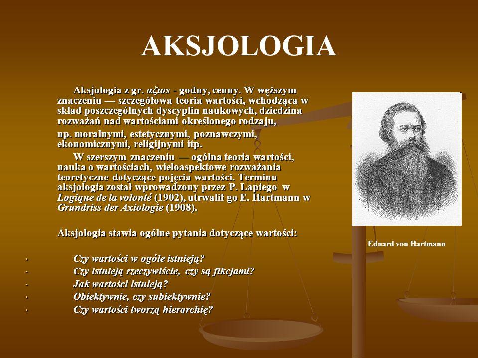 AKSJOLOGIA Aksjologia z gr. αξιοs - godny, cenny. W węższym znaczeniu szczegółowa teoria wartości, wchodząca w skład poszczególnych dyscyplin naukowyc