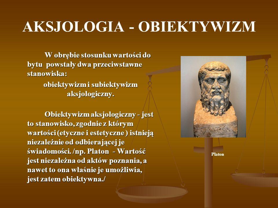 AKSJOLOGIA - OBIEKTYWIZM W obrębie stosunku wartości do bytu powstały dwa przeciwstawne stanowiska: obiektywizm i subiektywizm aksjologiczny. obiektyw