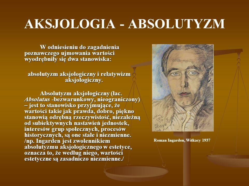 AKSJOLOGIA - ABSOLUTYZM W odniesieniu do zagadnienia poznawczego ujmowania wartości wyodrębniły się dwa stanowiska: absolutyzm aksjologiczny i relatyw