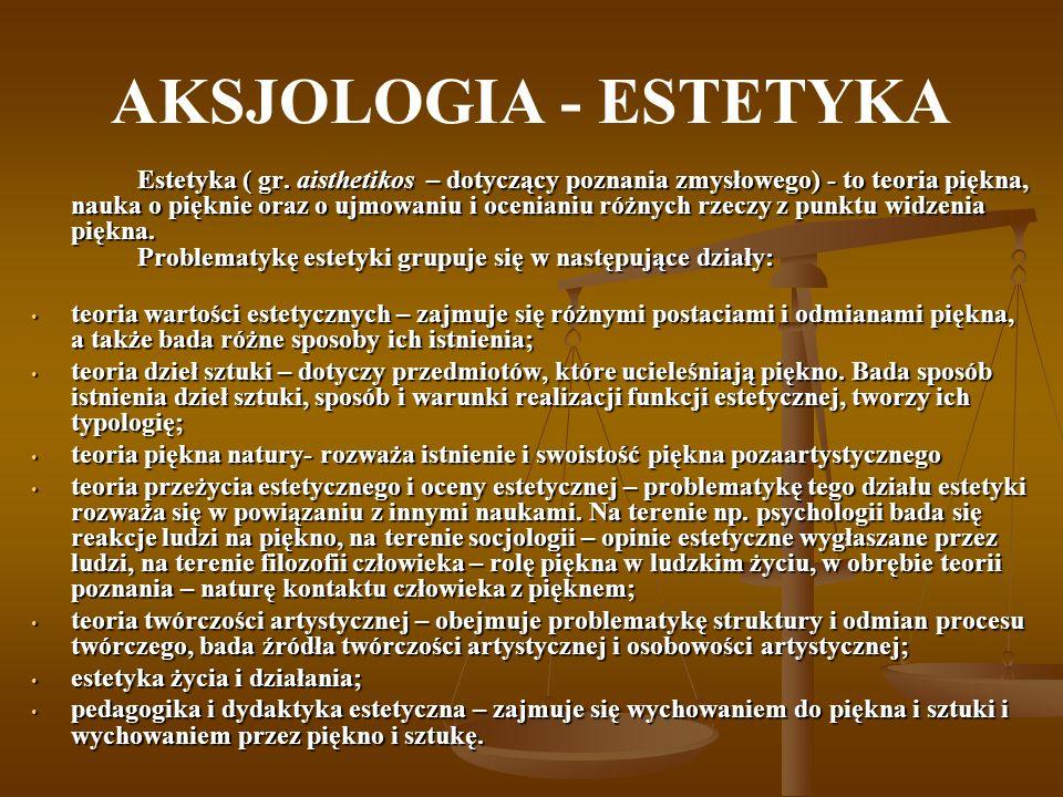 AKSJOLOGIA - ESTETYKA Estetyka ( gr. aisthetikos – dotyczący poznania zmysłowego) - to teoria piękna, nauka o pięknie oraz o ujmowaniu i ocenianiu róż