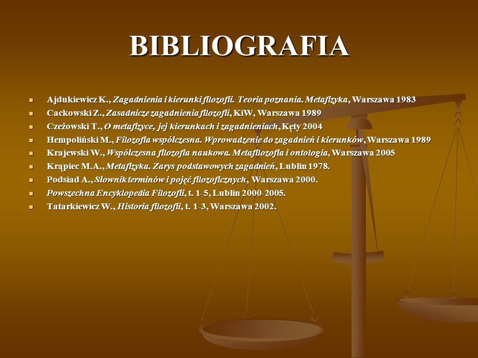 BIBLIOGRAFIA Ajdukiewicz K., Zagadnienia i kierunki filozofii. Teoria poznania. Metafizyka, Warszawa 1983 Ajdukiewicz K., Zagadnienia i kierunki filoz