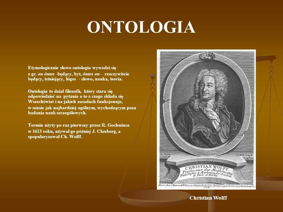 ONTOLOGIA Etymologicznie słowo ontologia wywodzi się z gr. on óntos -będący, byt, óntos on - rzeczywiście będący, istniejący, lógos - słowo, nauka, te