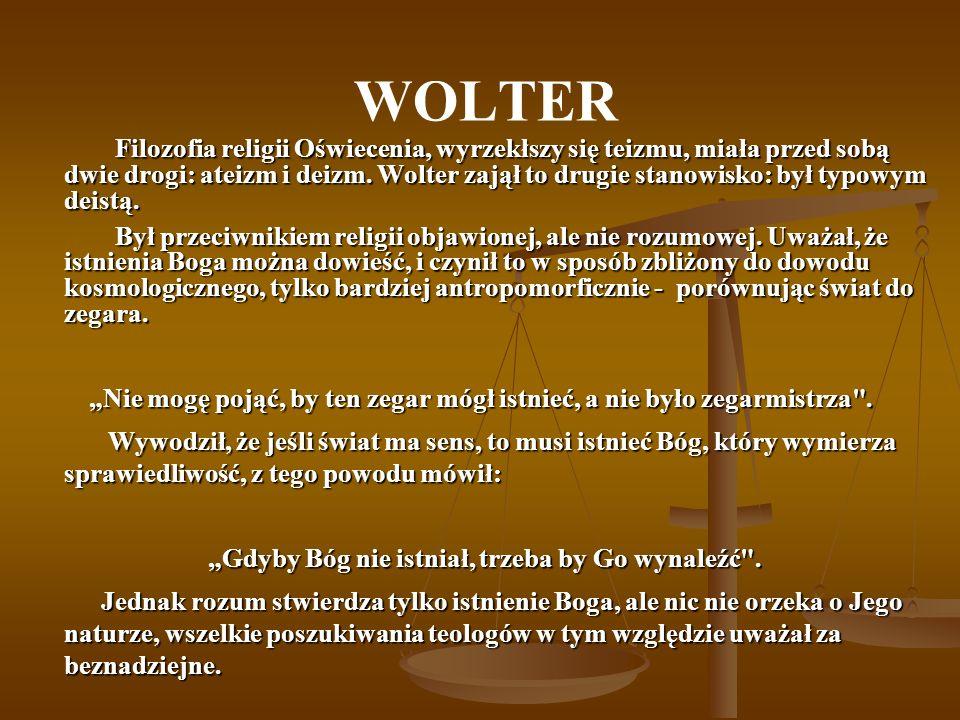 WOLTER Filozofia religii Oświecenia, wyrzekłszy się teizmu, miała przed sobą dwie drogi: ateizm i deizm.