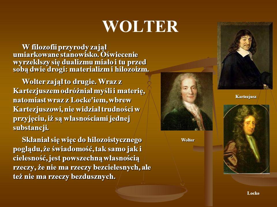 WOLTER W filozofii przyrody zajął umiarkowane stanowisko.